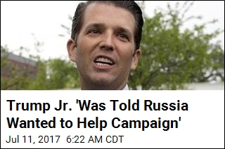 Trump Jr. 'Was Told Russia Wanted to Help Campaign'