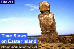Time Slows on Easter Island
