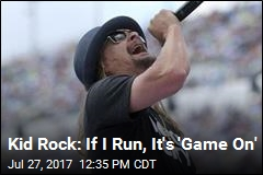 Kid Rock: If I Run, It's 'Game On'