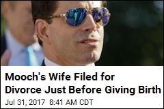 Mooch's Wife Filed for Divorce Just Before Giving Birth