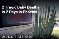 In Phoenix, 2 Babies Die in Hot Cars in 2 Days