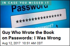 Guy Who Wrote the Book on Passwords: I Was Wrong