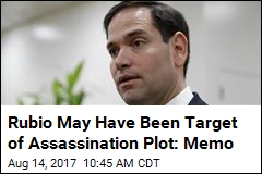 Rubio May Have Been Target of Assassination Plot: Memo