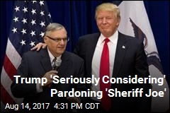 Trump 'Seriously Considering' Pardoning 'Sheriff Joe'