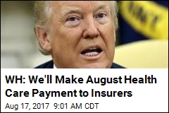 WH: We'll Make August Health Care Payment to Insurers