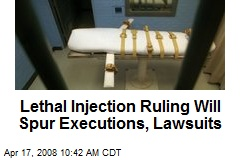 Lethal Injection Ruling Will Spur Executions, Lawsuits