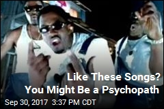 Like These Songs? You Might Be a Psychopath