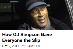 How OJ Simpson Gave Everyone the Slip