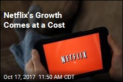 Netflix's Growth Comes at a Cost