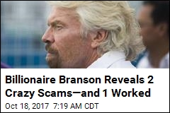 Billionaire Branson Reveals 2 Crazy Scams—and 1 Worked