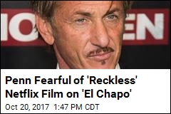It's Sean Penn Vs. Netflix in Fight Over 'El Chapo' Film