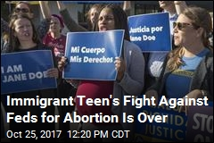 Immigrant Teen Has Abortion Over Objections of Feds