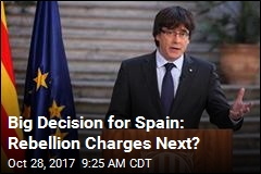 Big Decision for Spain: Rebellion Charges Next?