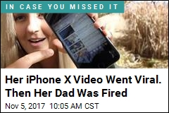 Her iPhone X Video Went Viral. Then Her Dad Was Fired