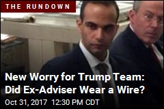New Worry for Trump Team: Did Ex-Adviser Wear a Wire?
