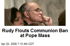 Rudy Flouts Communion Ban at Pope Mass