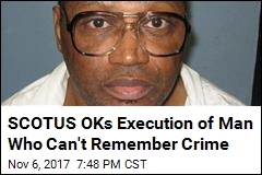 SCOTUS OKs Execution of Man Who Can't Remember Crime