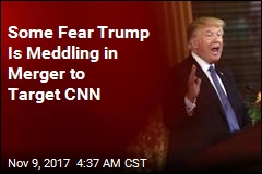 Some Fear Trump Is Meddling in Merger to Target CNN