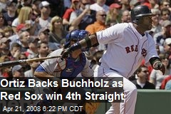 Ortiz Backs Buchholz as Red Sox win 4th Straight