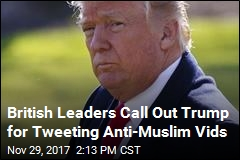 British Leaders Call Out Trump for Tweeting Anti-Muslim Vids