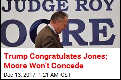 Trump Congratulates Jones; Moore Won't Concede
