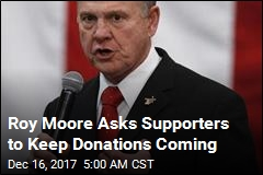 Moore Rebuffs Trump, Tells Supporters to Keep Donating