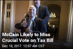 McCain Likely to Miss Crucial Vote on Tax Bill