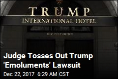 Judge Chucks Out 'Emoluments' Lawsuit Against Trump