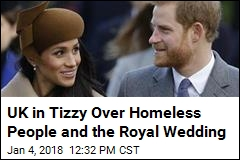UK in Tizzy Over Homeless People and the Royal Wedding