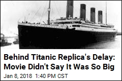 Behind Titanic Replica's Delay: Movie Didn't Say It Was So Big