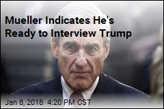 Mueller Indicates He's Ready to Interview Trump