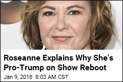 Roseanne Explains Why She's Pro-Trump on Show Reboot