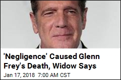 'Negligence' Caused Glenn Frey's Death, Widow Says