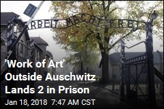 'Work of Art' Outside Auschwitz Lands 2 in Prison