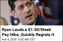 Ryan Tweets on $1.50-a-Week Pay Hike, Quickly Deletes