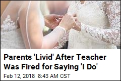 Parents 'Livid' After Teacher Was Fired for Saying 'I Do'