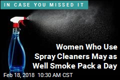 Women Who Use Spray Cleaners May as Well Smoke Pack a Day