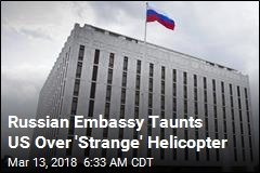 Russian Embassy Taunts US Over 'Strange' Helicopter