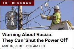 Warning About Russia: They Can 'Shut the Power Off'