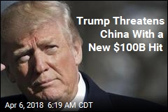 Trump Threatens Another $100B in China Tariffs