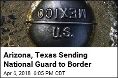 Arizona, Texas Sending National Guard to Border
