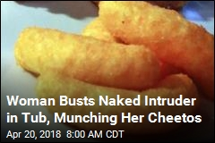 Woman Busts Naked Intruder in Tub, Munching Her Cheetos