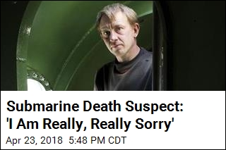 Submarine Death Suspect: 'I Am Really, Really Sorry'