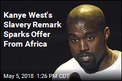 Kanye West's Slavery Remark Sparks Offer From Africa