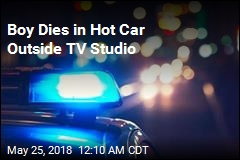 Boy Dies in Hot Car Outside TV Studio