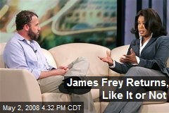 James Frey Returns, Like It or Not