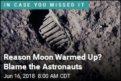 Reason Moon Warmed Up? Blame the Astronauts