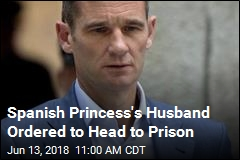 Spanish Princess's Husband Ordered to Head to Prison