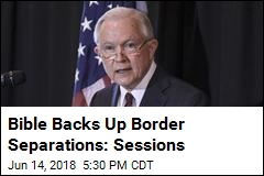 Sessions Says Bible Backs Up Child Separation Border Policy