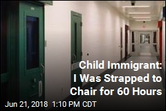Child Immigrant: I Was Strapped to Chair for 60 Hours